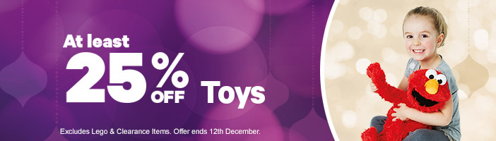 At least 25% Off Toys - 9-12 December