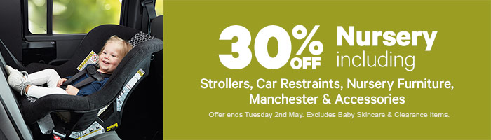 30% Off Nursery Including Strollers, Car Restraints, Nursery Furniture, Manchester & Accessories - Offer Ends Tuesday 2 May