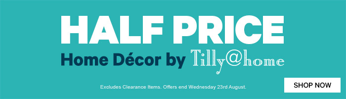 Half Price Home Decor by Tilly@home. Ends 23 August