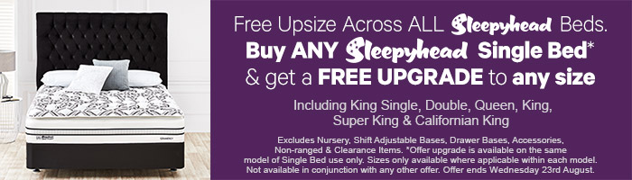 Free Upsize Across ALL Sleepyhead Beds. Buy any Sleepyhead Single Bed & get a FREE upgrade to any size. Ends 23rd August