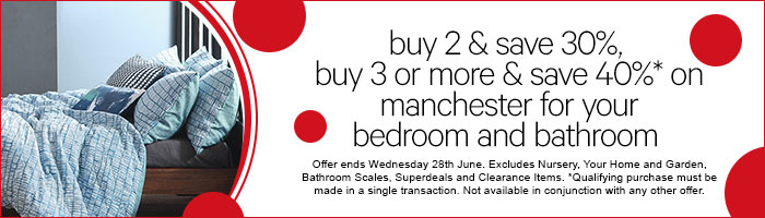buy 2 & save 30%, buy 3 or more & save 40%* on manchester for your bedroom and bathroom