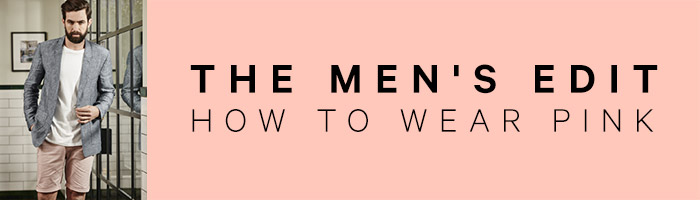The Men's Edit - how to wear pink