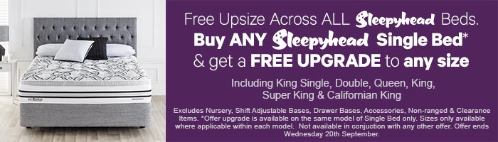 Free Upsize Across ALL Sleepyhead Beds. Buy any Sleepyhead Single Bed & get a FREE upgrade to any size