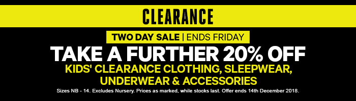 Take a Further 20% off Clearance Kids' Clothing, Sleepwear, Underwear & Accessories