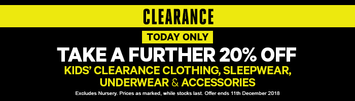 today only. take a further 20% off kids' clearance clothing, sleepwear, underwear & accessories