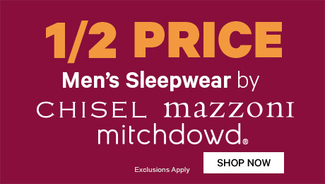 1/2 Price Men's Sleepwear by Chisel, Mazzoni & Mitch Dowd
