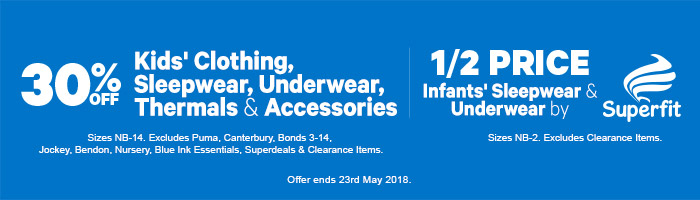 30% off Kids' Clothing, Sleepwear, Underwear, Thermals & Accessories and 1/2 Price Infants' Sleepwear & Underwear by Superfit