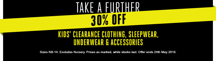 Take a further 30% off Kids' Clearance Clothing, Sleepwear, Underwear & Accessories Today Only!