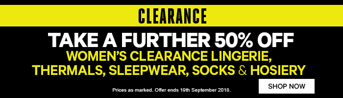 Take a further 50% off Women's Clearance Lingerie, Sleepwear, Hosiery, Thermals