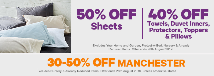 50% off Sheets | 40% off Towels, Duvet Inners, Protectors, Toppers & Pillows | 30-50% off Manchester