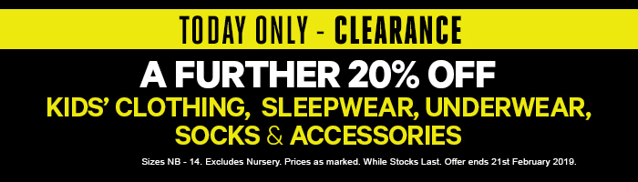 Today Only - Clearance. A Further 20% off Kids' Clothing, Sleepwear, Underwear, Socks & Accesories