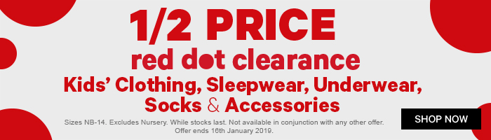1/2 Price Red Dot Clearance Kids' Clothing, Sleepwear, Underwear, Socks & Accesories.