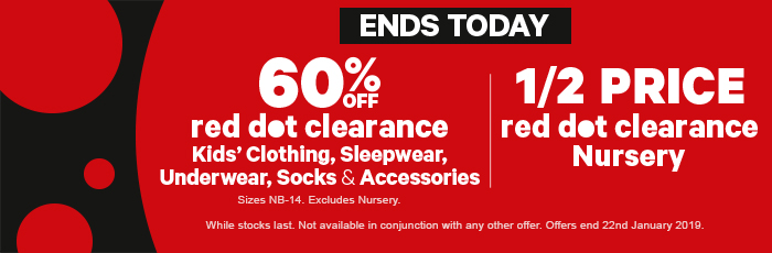60% off red dot clearance kids' clothing, sleepwear, underwear, socks & accessories | 1/2 price red dot clearance nursery. Offer ends 22nd January 2019