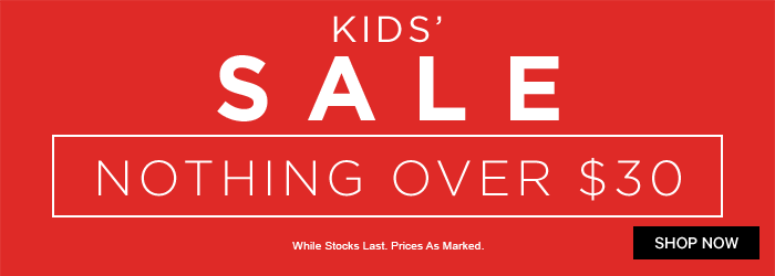 Kids' Sale - Nothing over $30