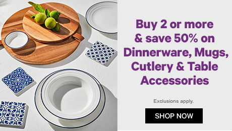 Buy 2 or more & save 50% on Dinnerware, Mugs, Cutlery & Table Accessories