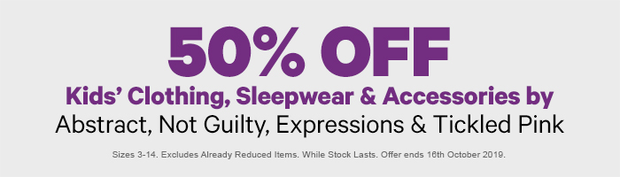 50% off Kid's Clothing, Sleepwear & Accessories by Abstract, Not Guilty, Expressions & Tickled Pink
