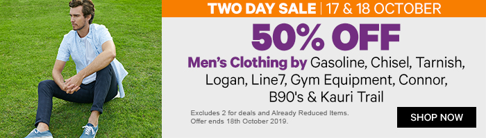50% off Men's Clothing by Gasoline, Chisel, Tarnish, Logan, Line7, Gym Equipment, Connor, B90's & Kauri Trail