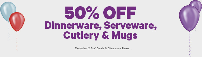 50% off Dinnerware, Serveware, Cutlery & Mugs