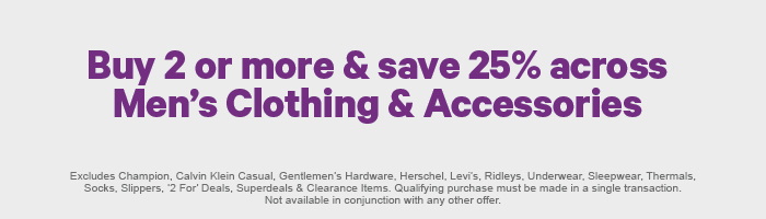 Buy 2 or more & save 25% across Men's Clothing & Accessories