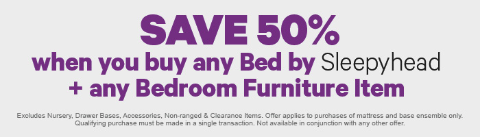 SAVE 50% when you buy any Bed by Sleepyhead + any Bedroom Furniture Item