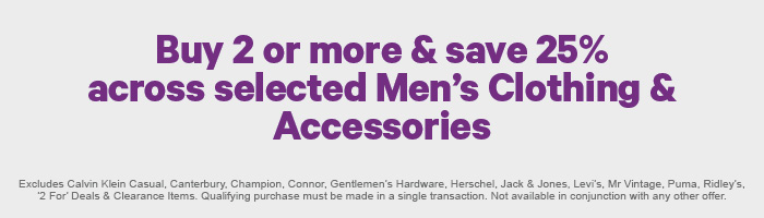 Buy 2 or more & save 25% across selected Men's Clothing & Accessories
