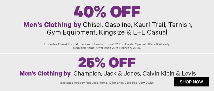 40% Off Men's Clothing by Chisel, Gasoline, Kauri Trail, Tarnish, Gym Equipment, Kingsize & L+L Casual | 25% Off Men's Clothing by Champion, Jack & Jones, Calvin Klein & Levis
