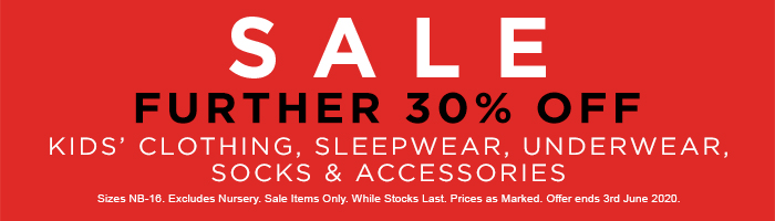 Take a Further 30% off Kids' Clothing, Sleepwear, Underwear, Socks & Accessories