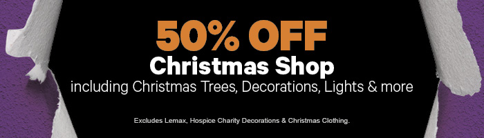 50% off Christmas Shop including Christmas Trees, Decorations, Lights & more