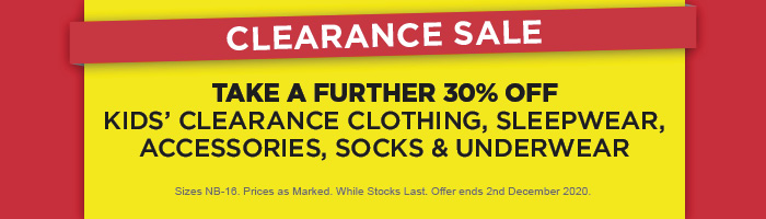 Take a further 30% off Kids' Clearance Clothing, Sleepwear, Accessories, Socks & Underwear