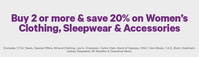 Buy 2 or more & save 20% on Women's Clothing, Sleepwear & Accessories