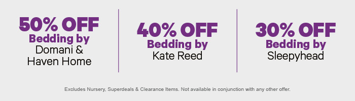 50% off Bedding by Domani & Haven Home | 40% off Bedding by Kate Reed | 30% off Bedding by Sleepyhead