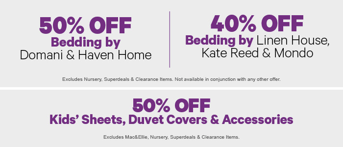 50% off Bedding by Domani & Haven Home | 40% off Bedding by Linen House, Kate Reed & Mondo | 50% off Kids' Duvet Covers & Accessories