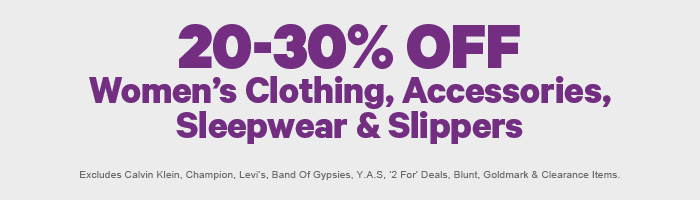 20-30% off Women's Clothing, Accessories, Sleepwear & Slippers