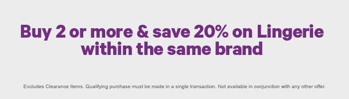Buy 2 or more & save 20% on Lingerie within the same brand