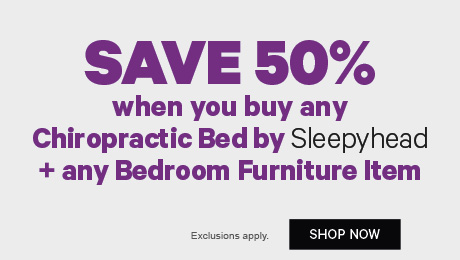 Save 50% when you buy any Chiropractic Bed by Sleepyhead + any Bedroom Furniture Item