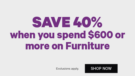 Save 40% when you spend $600 or more on Furniture