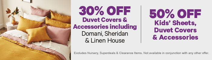 30% off Duvet Covers & Accessories including Domani Sheridan & Linen House | 50% off Kids' Sheets, Duvet Covers & Accessories