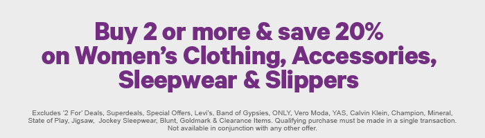 Buy 2 or more & save 20% on Women's Clothing, Accessories, Sleepwear & Slippers