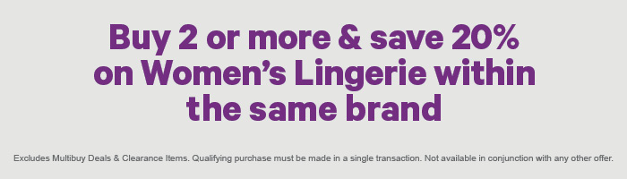 Buy 2 or more & save 20% on Women's Lingerie within the same brand