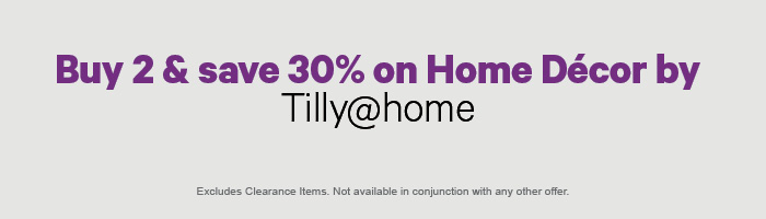 Buy 2 & save 30% on Home Decor by Tilly@home