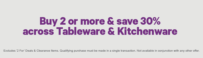 Buy 2 or more & save 30% across Tableware & Kitchenware