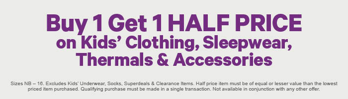 Buy 1 Get 1 Half Price on Kids' Clothing, Sleepwear, Thermals & Accessories