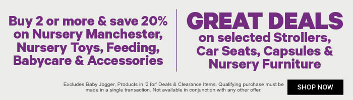 Buy 2 or more & save 20% on Nursery Manchester, Nursery Toys, Feeding, Babycare & Accessories | Great Deals on selected Strollers, Car Seats, Capsules & Nursery Furniture
