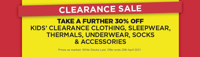 Take a Further 30% off Kids' Clearance Clothing & Sleepwear, Thermals, Underwear, Socks & Accessories