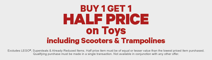 Buy 1 Get 1 Half Price on Toys including Scooters & Trampolines