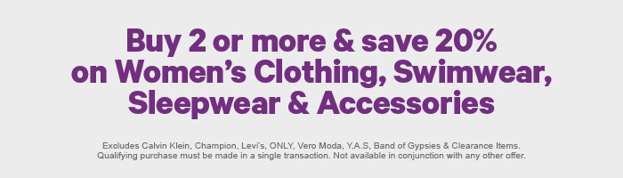 Buy 2 or more & save 20% on Women's Clothing, Swimwear, Sleepwear & Accessories