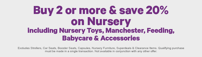 Buy 2 or more & save 20% on Nursery including Nursery Toys, Manchester, Feeding, Babycare & Accessories
