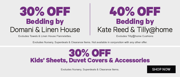 30% off Bedding by Domani & Linen House | 40% off Kate Reed & Tilly@home | 30% off Kids' Sheets, Duvet Covers & Accessories