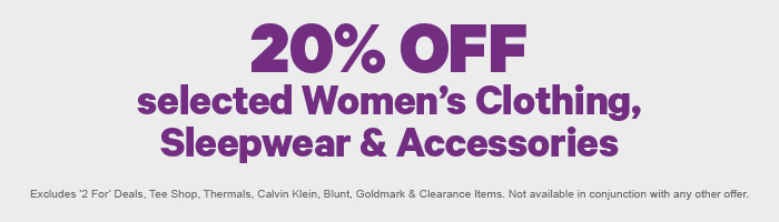 20% off selected Women's Clothing, Sleepwear & Accessories