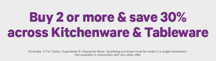 Buy 2 or more & save 30% across Kitchenware & Tableware